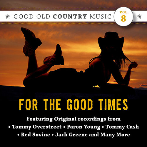 For the Good Times: Good Old Country Music, Vol. 8 by Various Artists