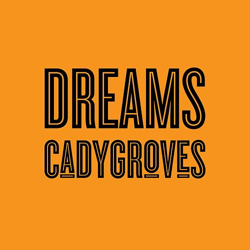 Dreams by Cady Groves
