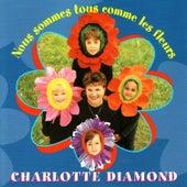 Nous sommes tous comme les fleurs by Charlotte Diamond