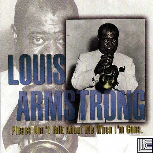Please Don't Talk About Me When I'm Gone by Louis Armstrong