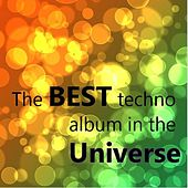 The Best Techno Album in the Universe by Various Artists