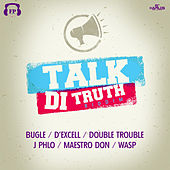 Talk Di Truth Riddim by Various Artists