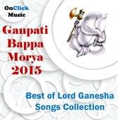 Ganpati Bappa Morya 2015 (Best of Lord Ganesha Songs Collection) by Various Artists