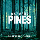 Wayward Pines (Theme from Tv Series) by The Original Television Orchestra