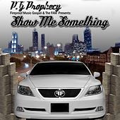 Show Me Something by P.G Prophecy