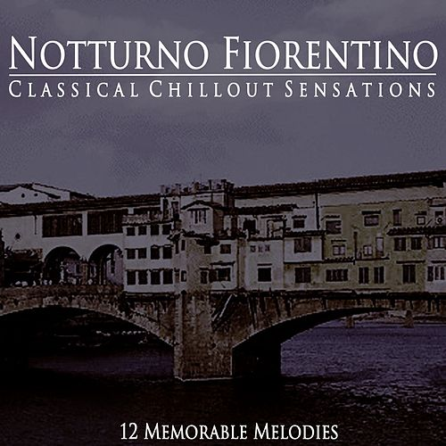 Classical Chillout Sensations by Notturno Fiorentino
