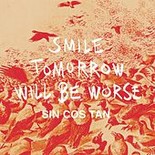 Smile Tomorrow Will Be Worse by Sin Cos Tan