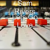Lets Go Love by Sam Rivers
