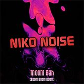 Moom Bah (Boom Boom Boom) by Niko Noise