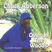 Over in the Woods by Chuck Roberson