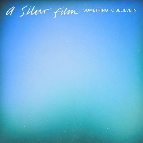 Something To Believe In by Silent Film