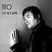 Cry Me a River by Tito