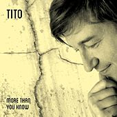 More Than You Know by Tito