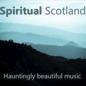 Spiritual Scotland: Hauntingly Beautiful Music by Various Artists