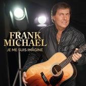 Je me suis imaginé de Frank Michael