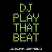 DJ Play That Beat by Joachim Garraud