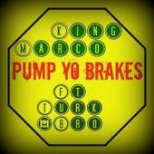 Pump Yo Brakes (feat. Turk Bro) von King Marco