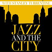 Jazz and the City with Stanley Turrentine by Stanley Turrentine