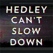 Can't Slow Down by Hedley
