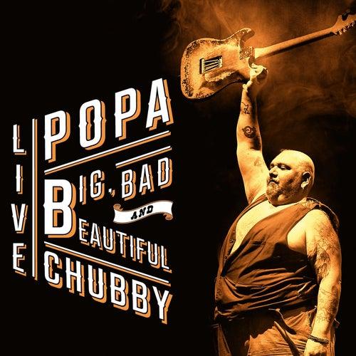 Big, Bad and Beautiful (Live) di Popa Chubby