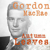 Autumn Leaves by Gordon MacRae