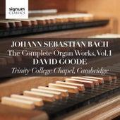 Johann Sebastian Bach: The Complete Organ Works Vol. 1 – Trinity College Chapel, Cambridge by David Goode