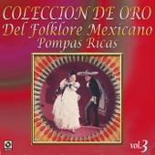 Colección De Oro: Del Folklore Mexicano, Vol. 3 – Pompas Ricas by Various Artists