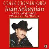 Colección de Oro Tres Grandes (Pensando Bien) by Joan Sebastian