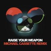 Raise Your Weapon (Michael Cassette Remix) by Deadmau5