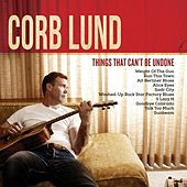Things That Can't Be Undone by Corb Lund