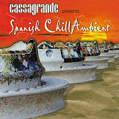 Cassagrande Presents Spanish Chill Ambient von Various Artists