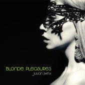 Blonde Pleasures by Julian Smith