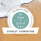 To Have A Good Day by Stanley Turrentine