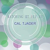 Watching It Fly By by Cal Tjader
