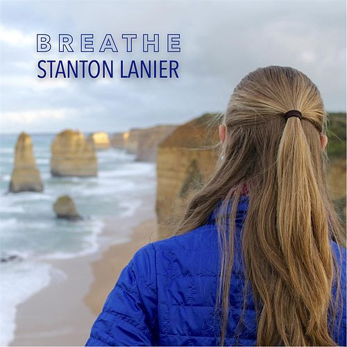 Breathe - Single by Stanton Lanier