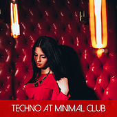 Techno At Minimal Club by Various Artists