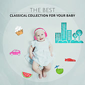The Best Classical Collection Music for Your Baby von Children Classical Lullabies Club