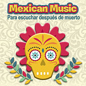 Mexican Music para Escuchar Después de Muerto de Various Artists
