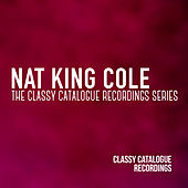 Nat King Cole - The Classy Catalogue Recordings Series by Nat King Cole