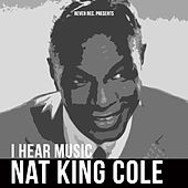 Nat King Cole - I Hear Music von Nat King Cole