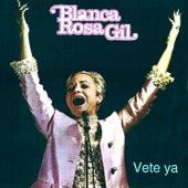Vete Ya de Blanca Rosa Gil