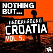 Nothing But... Underground Croatia, Vol. 5 - EP by Various Artists