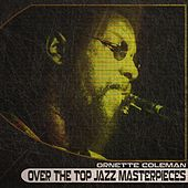 Over the Top Jazz Masterpieces (Remastered) by Ornette Coleman