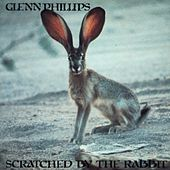 Scratched by the Rabbit by Glenn Phillips