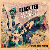 Black Tea: The Legend of Jessi James by Jessica Care Moore