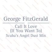 Call It Love (Scuba's Angel Dust Mix) von George FitzGerald