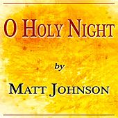 O Holy Night by Matt Johnson