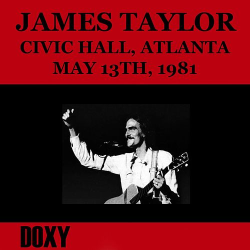 Civic Hall, Atlanta, May 13th, 1981 (Doxy Collection, Remastered, Live on Fm Broadcasting) de James Taylor