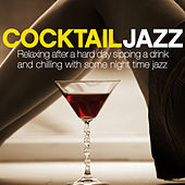 Cocktail Jazz (Relaxing After a Hard Day Sipping a Drink and Chilling with Some Night Time Jazz) de Various Artists