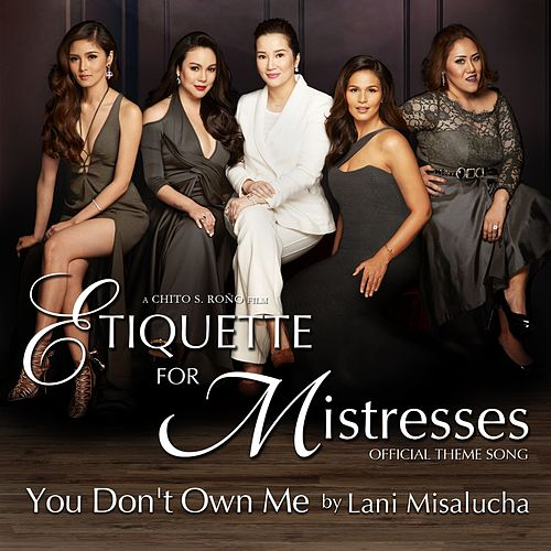 You Don't Own Me (Theme from the Etiquette for Mistresses) - Single by Lani Misalucha